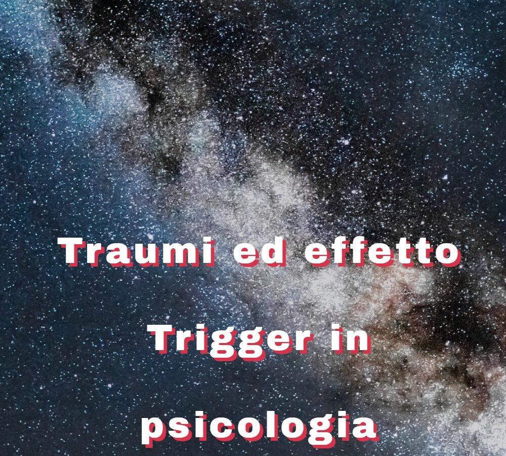 Traumi ed effetto trigger in psicologia: non tutti reagiscono allo stesso modo agli eventi